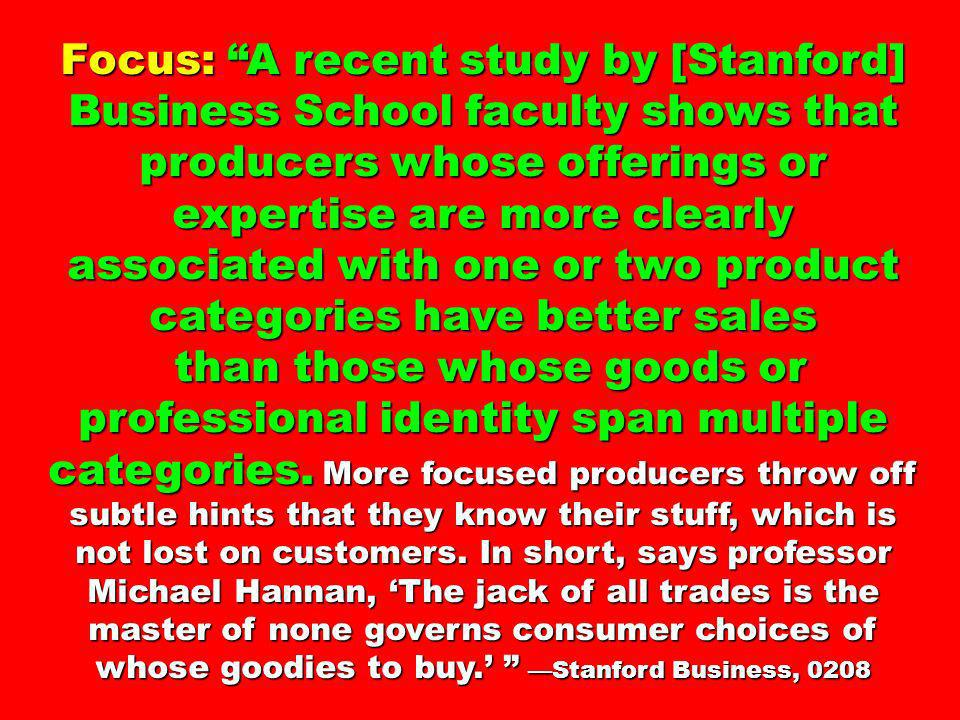 Focus: A recent study by [Stanford] Business School faculty shows that producers whose offerings or expertise are more clearly associated with one or two product categories have better sales